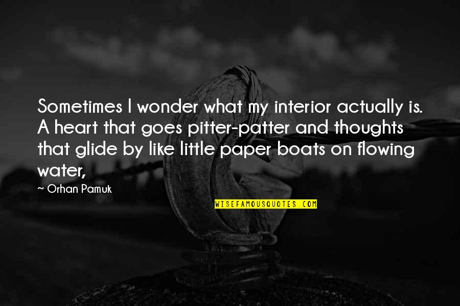Pitter Patter Quotes By Orhan Pamuk: Sometimes I wonder what my interior actually is.