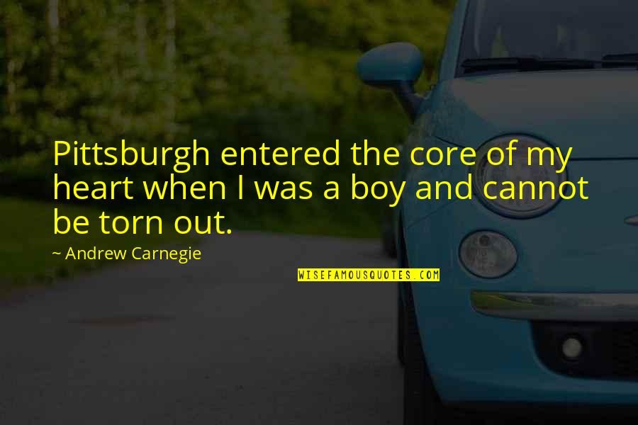 Pittsburgh Quotes By Andrew Carnegie: Pittsburgh entered the core of my heart when