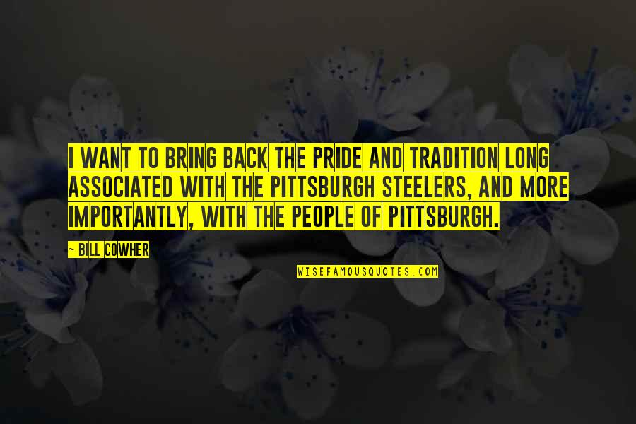 Pittsburgh Quotes By Bill Cowher: I want to bring back the pride and