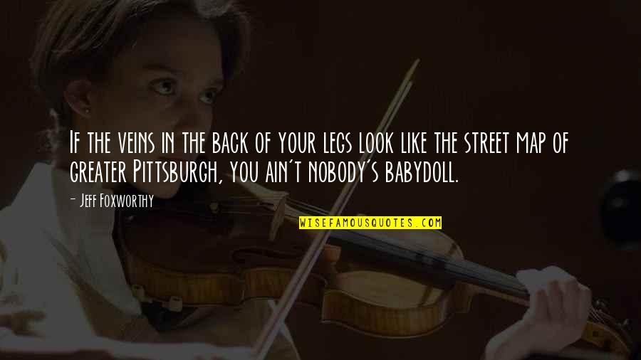 Pittsburgh Quotes By Jeff Foxworthy: If the veins in the back of your