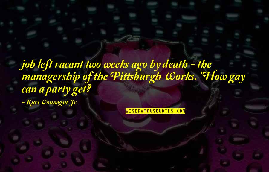 Pittsburgh Quotes By Kurt Vonnegut Jr.: job left vacant two weeks ago by death