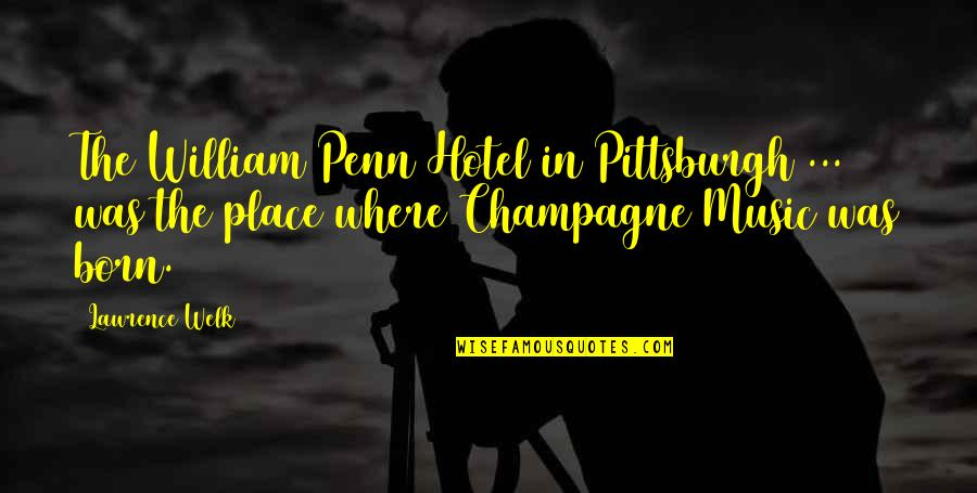 Pittsburgh Quotes By Lawrence Welk: The William Penn Hotel in Pittsburgh ... was