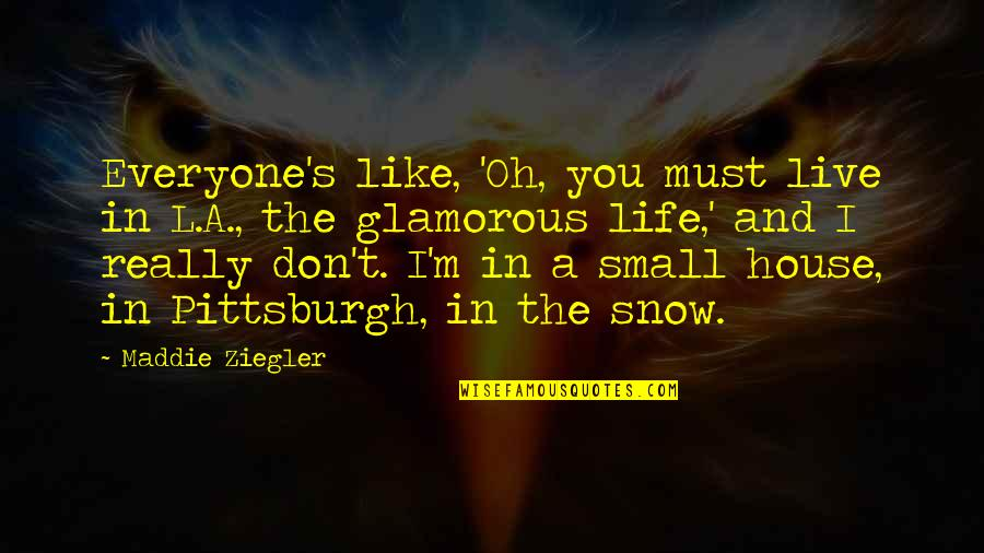 Pittsburgh Quotes By Maddie Ziegler: Everyone's like, 'Oh, you must live in L.A.,