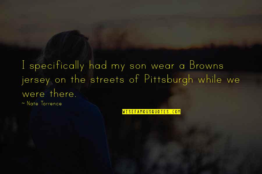 Pittsburgh Quotes By Nate Torrence: I specifically had my son wear a Browns