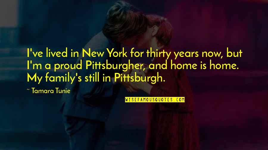 Pittsburgh Quotes By Tamara Tunie: I've lived in New York for thirty years