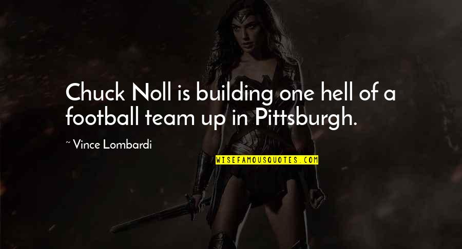 Pittsburgh Quotes By Vince Lombardi: Chuck Noll is building one hell of a
