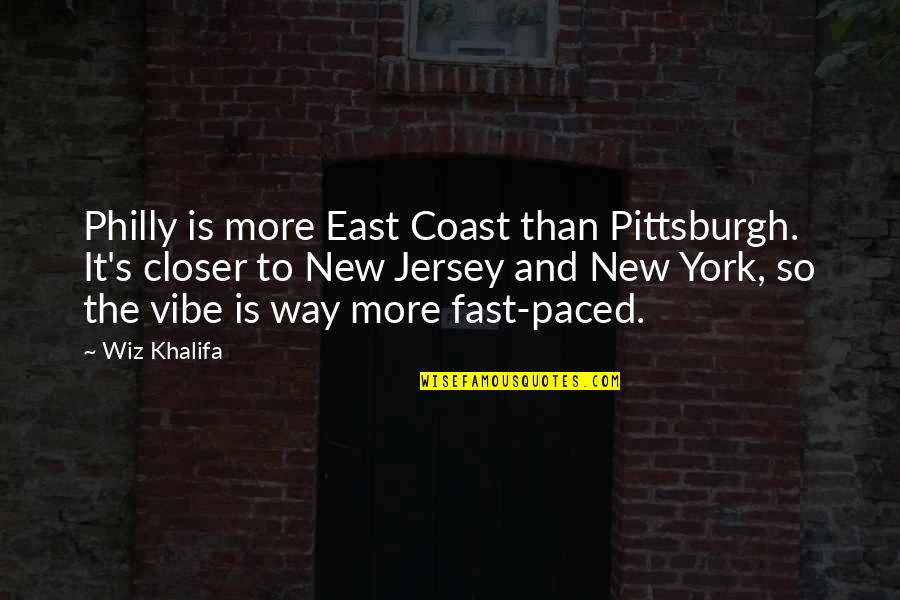 Pittsburgh Quotes By Wiz Khalifa: Philly is more East Coast than Pittsburgh. It's