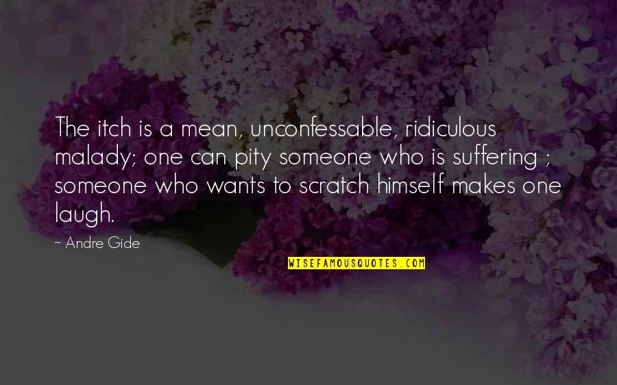 Pity No One Quotes By Andre Gide: The itch is a mean, unconfessable, ridiculous malady;