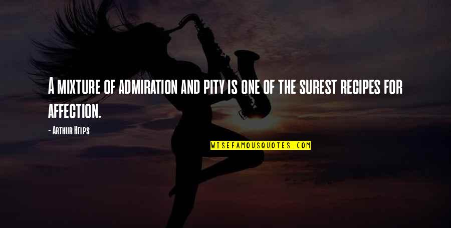 Pity No One Quotes By Arthur Helps: A mixture of admiration and pity is one