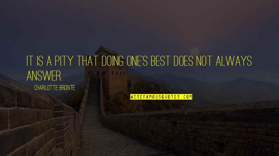 Pity No One Quotes By Charlotte Bronte: It is a pity that doing one's best