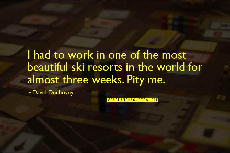 Pity No One Quotes By David Duchovny: I had to work in one of the