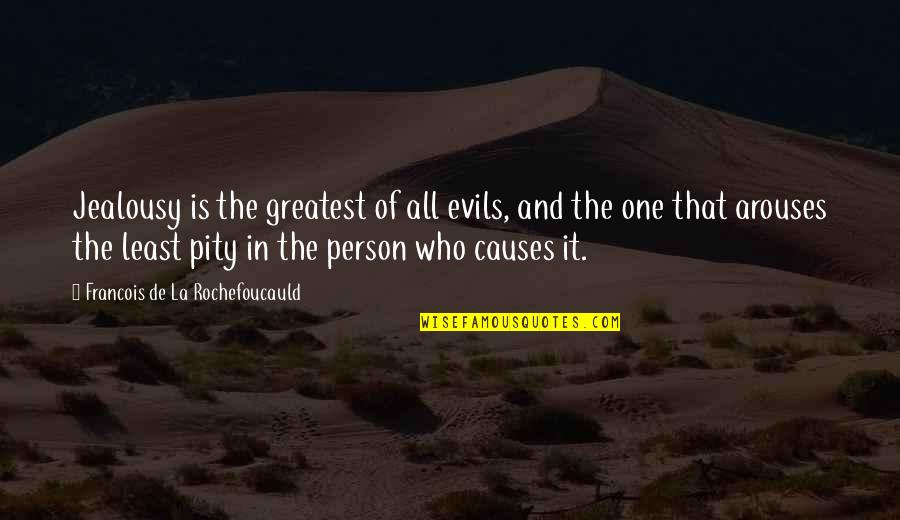 Pity No One Quotes By Francois De La Rochefoucauld: Jealousy is the greatest of all evils, and