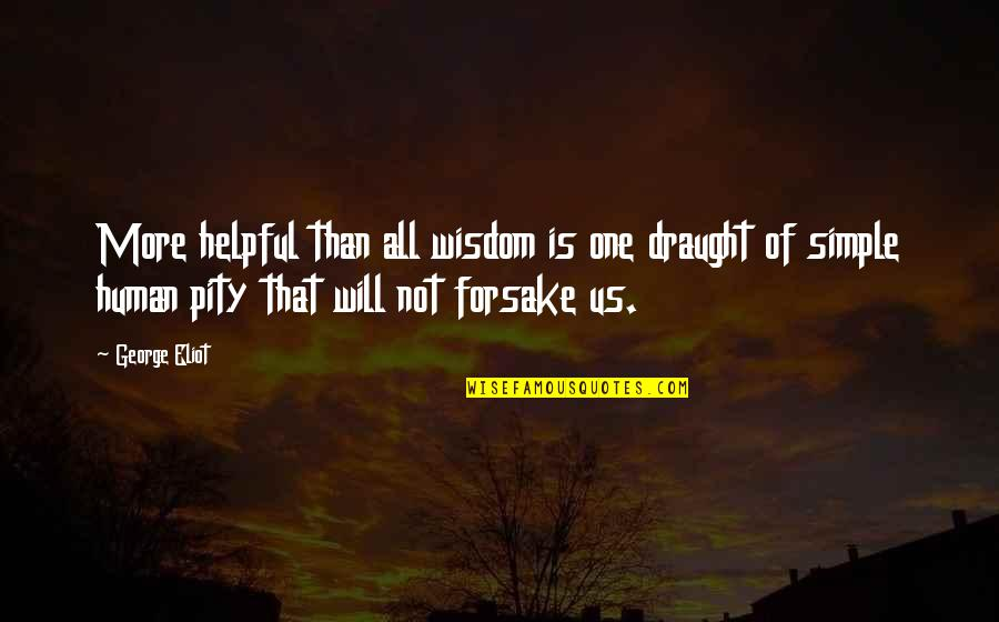 Pity No One Quotes By George Eliot: More helpful than all wisdom is one draught