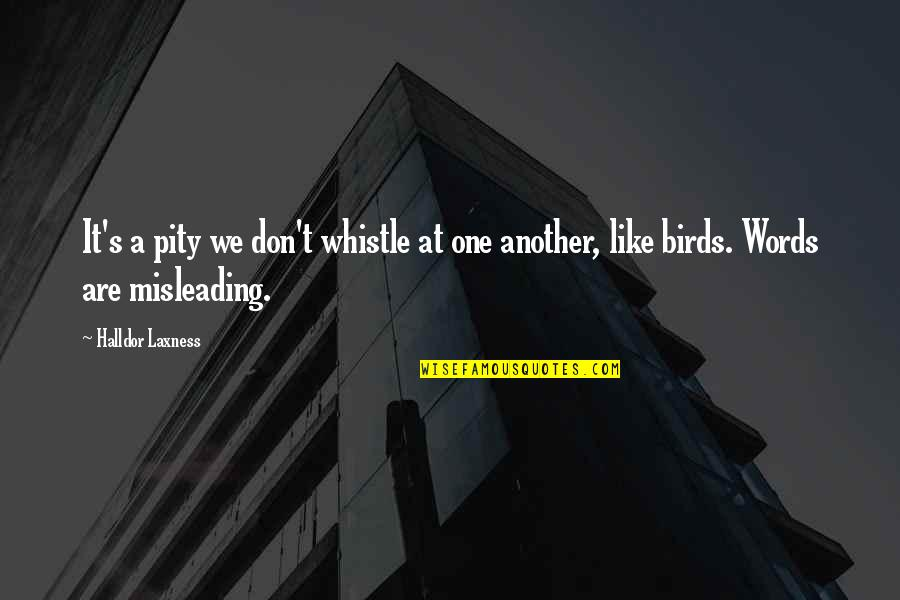 Pity No One Quotes By Halldor Laxness: It's a pity we don't whistle at one