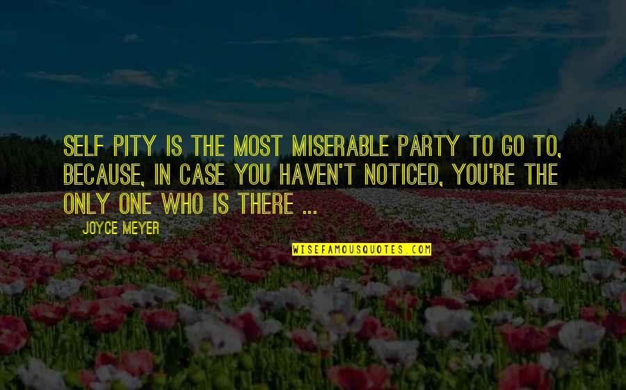 Pity No One Quotes By Joyce Meyer: Self Pity is the most miserable party to