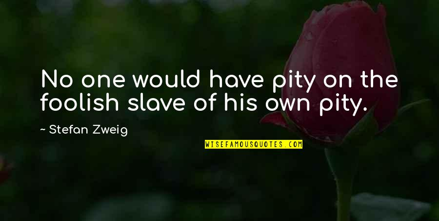 Pity No One Quotes By Stefan Zweig: No one would have pity on the foolish
