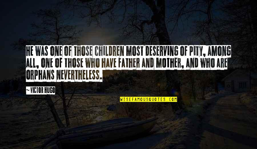 Pity No One Quotes By Victor Hugo: He was one of those children most deserving
