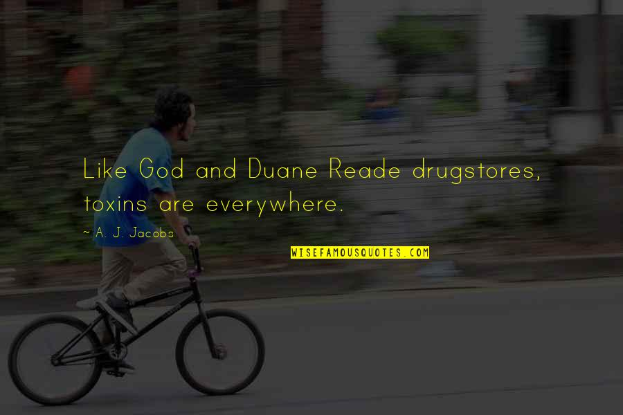 Pixet Quotes By A. J. Jacobs: Like God and Duane Reade drugstores, toxins are