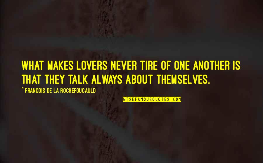 Pixet Quotes By Francois De La Rochefoucauld: What makes lovers never tire of one another
