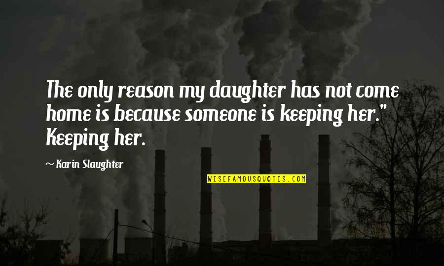 Pixet Quotes By Karin Slaughter: The only reason my daughter has not come