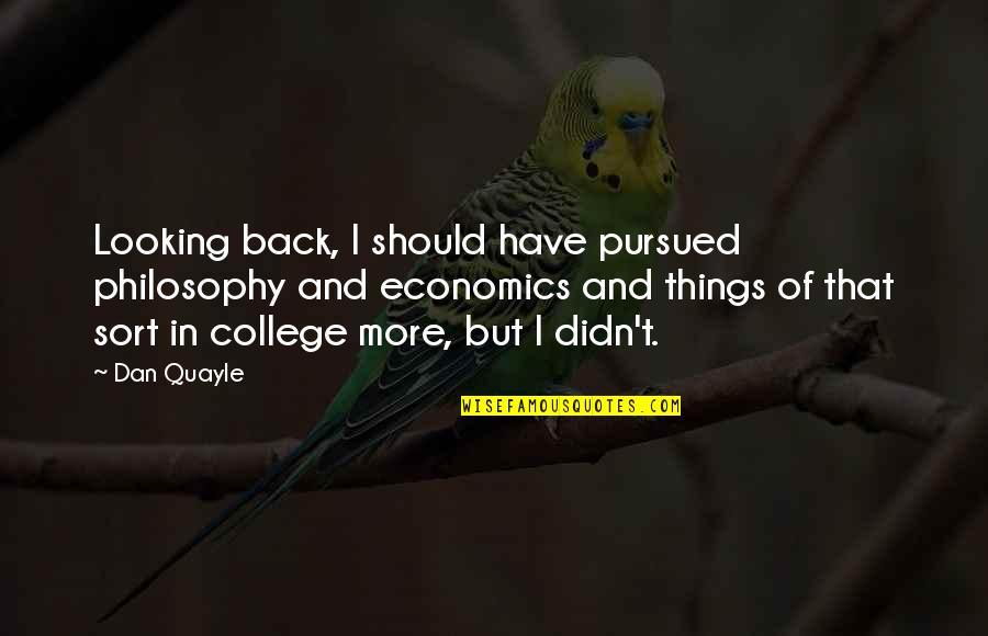 Pk Highsmith Quotes By Dan Quayle: Looking back, I should have pursued philosophy and