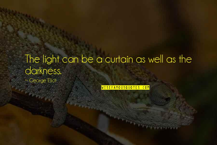Pk Highsmith Quotes By George Eliot: The light can be a curtain as well