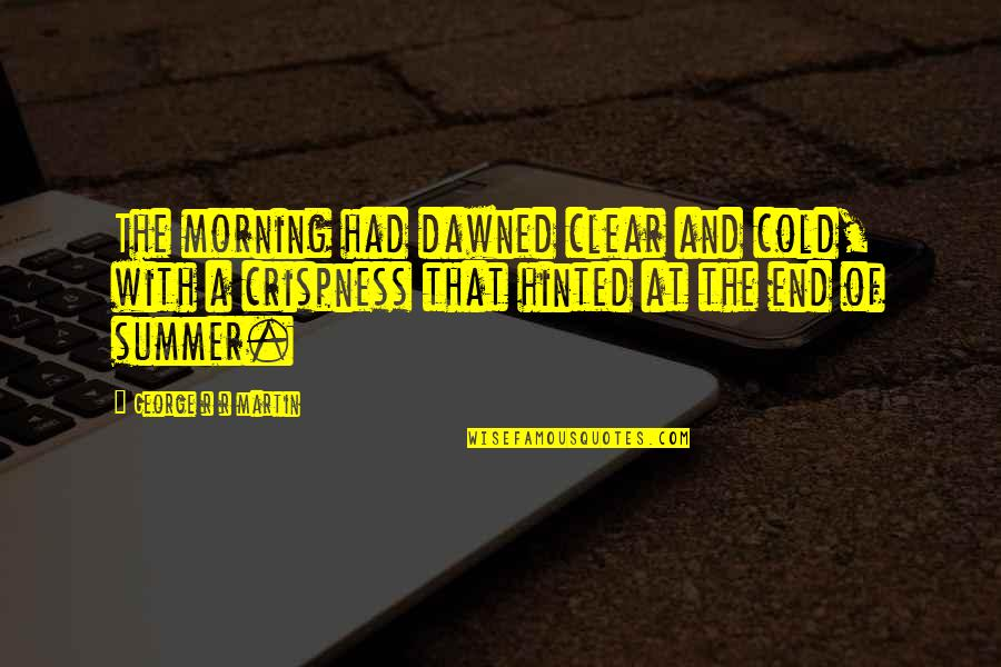 Pk Highsmith Quotes By George R R Martin: The morning had dawned clear and cold, with