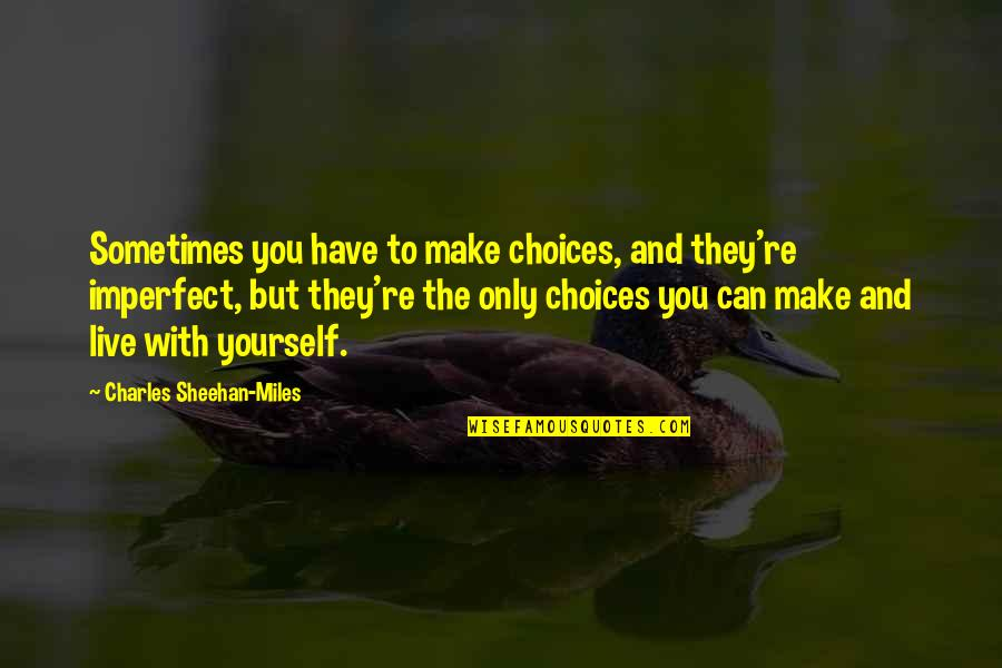 Pl Deshpande Quotes By Charles Sheehan-Miles: Sometimes you have to make choices, and they're
