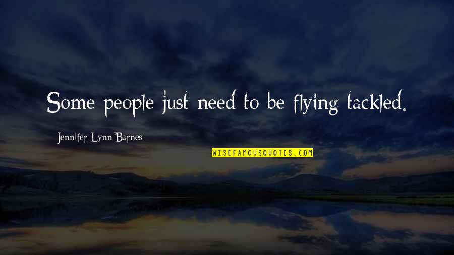 Pl Deshpande Quotes By Jennifer Lynn Barnes: Some people just need to be flying tackled.