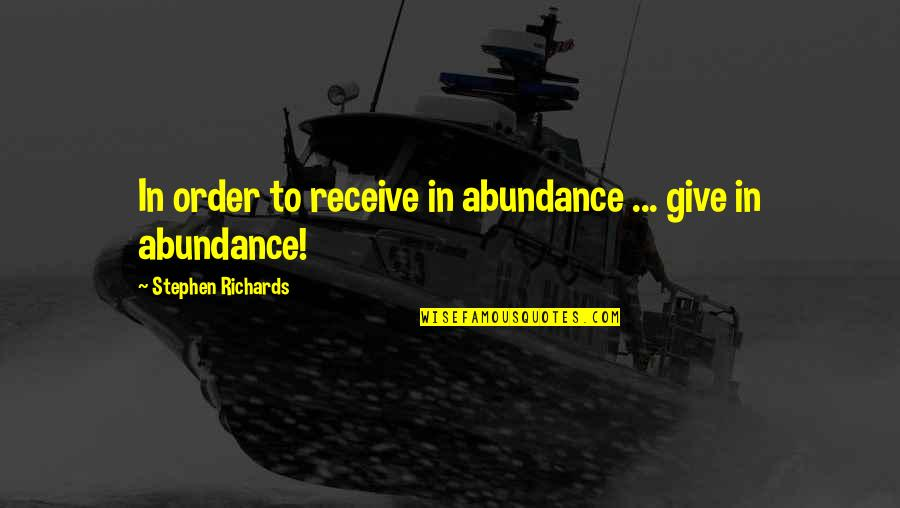 Pl Deshpande Quotes By Stephen Richards: In order to receive in abundance ... give