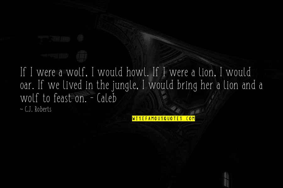 Place Beyond The Pines Aj Quotes By C.J. Roberts: If I were a wolf, I would howl.