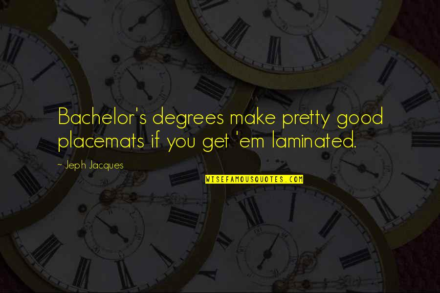 Placemats With Quotes By Jeph Jacques: Bachelor's degrees make pretty good placemats if you