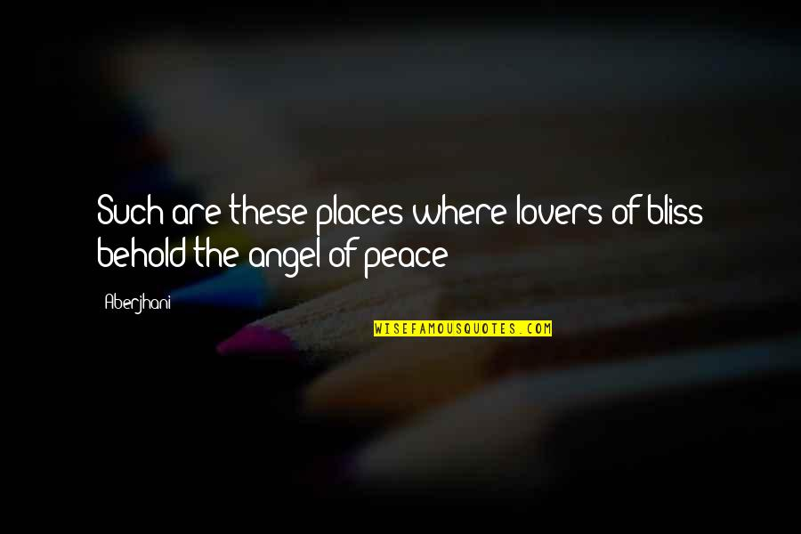 Places Of Peace Quotes By Aberjhani: Such are these places where lovers of bliss
