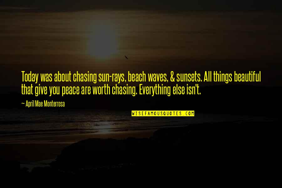 Places Of Peace Quotes By April Mae Monterrosa: Today was about chasing sun-rays, beach waves, &