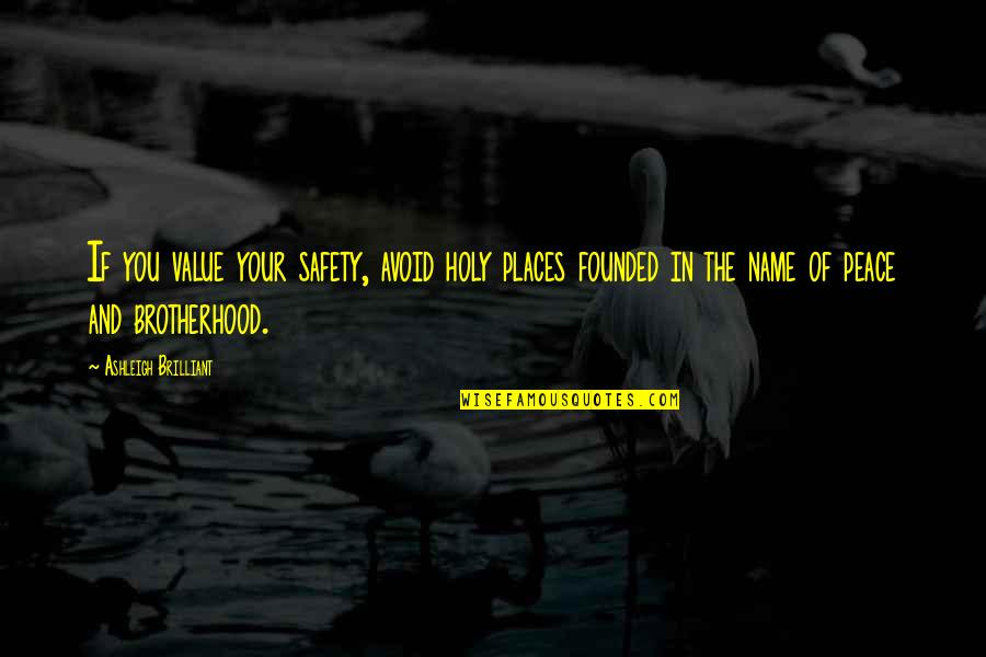 Places Of Peace Quotes By Ashleigh Brilliant: If you value your safety, avoid holy places