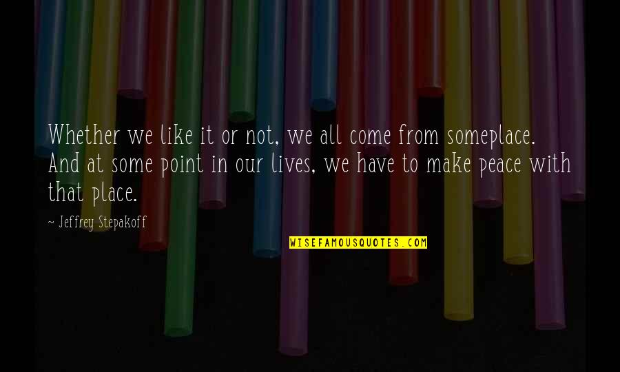 Places Of Peace Quotes By Jeffrey Stepakoff: Whether we like it or not, we all