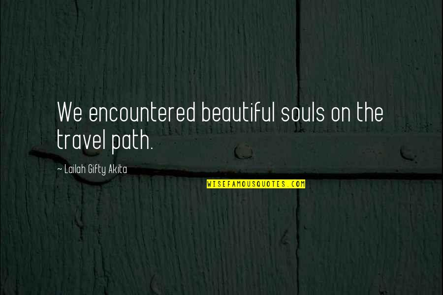Places Of Peace Quotes By Lailah Gifty Akita: We encountered beautiful souls on the travel path.