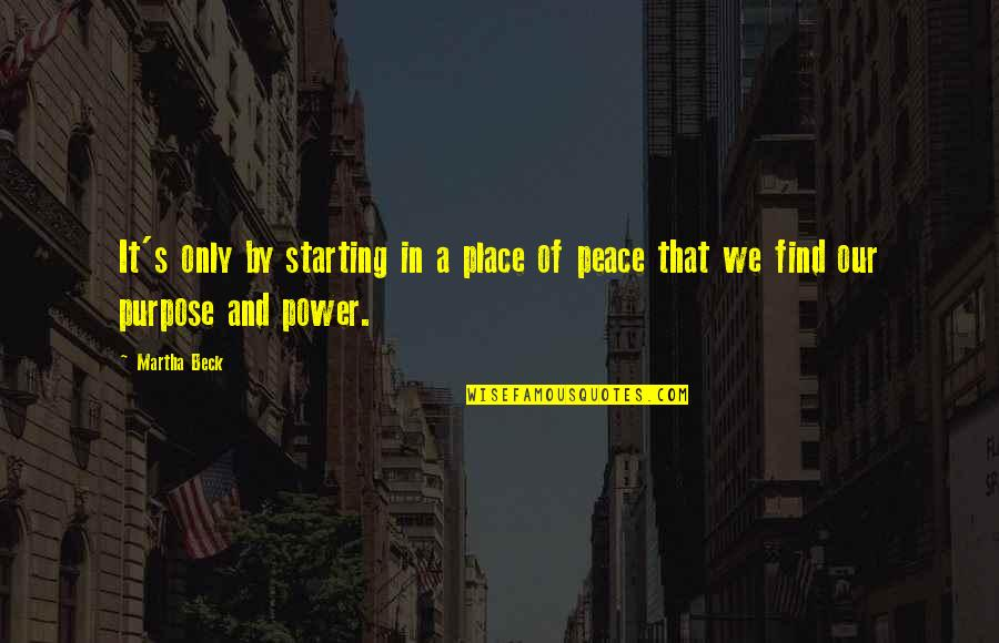 Places Of Peace Quotes By Martha Beck: It's only by starting in a place of