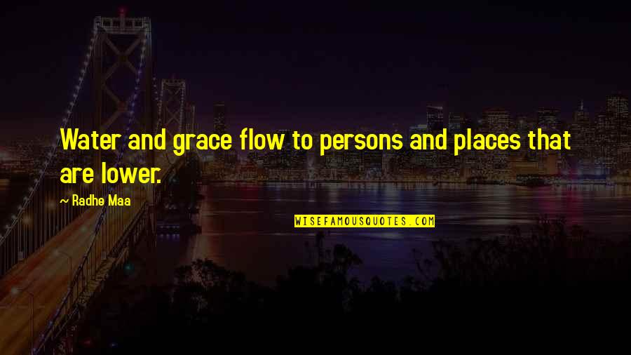 Places Of Peace Quotes By Radhe Maa: Water and grace flow to persons and places