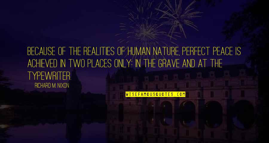 Places Of Peace Quotes By Richard M. Nixon: Because of the realities of human nature, perfect