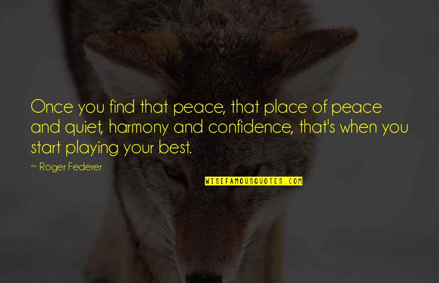Places Of Peace Quotes By Roger Federer: Once you find that peace, that place of