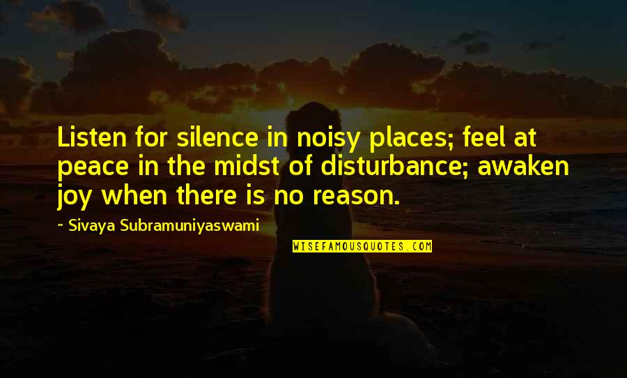Places Of Peace Quotes By Sivaya Subramuniyaswami: Listen for silence in noisy places; feel at