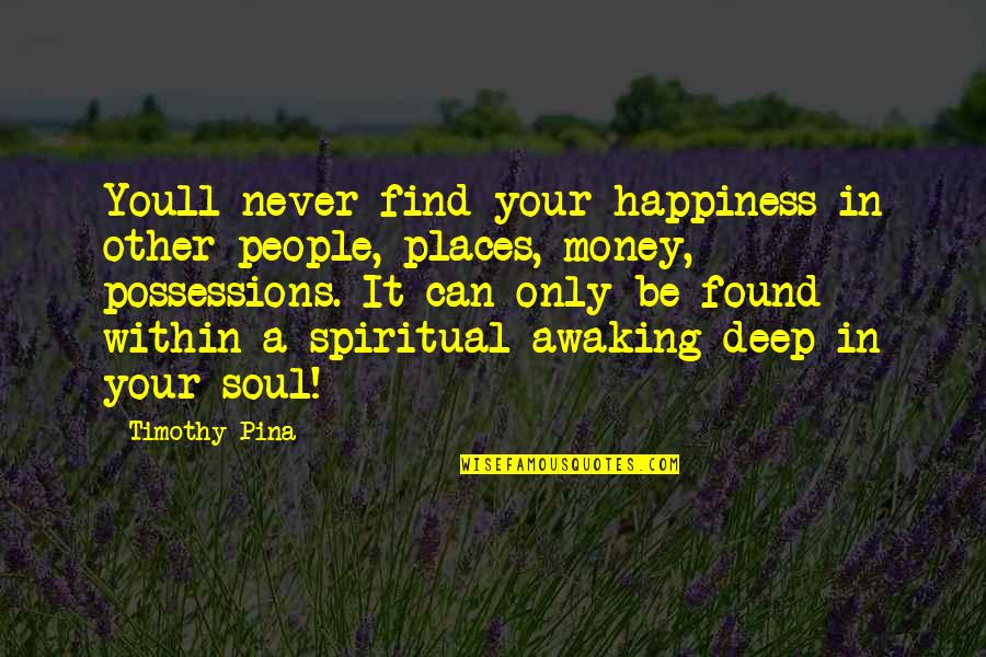 Places Of Peace Quotes By Timothy Pina: Youll never find your happiness in other people,