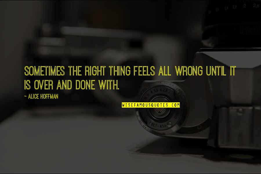 Placeth Quotes By Alice Hoffman: Sometimes the right thing feels all wrong until