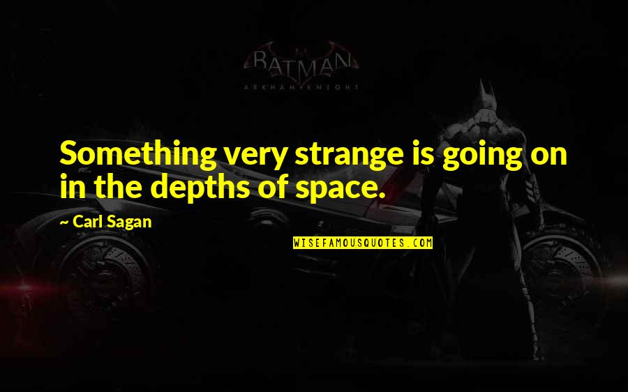 Placeth Quotes By Carl Sagan: Something very strange is going on in the