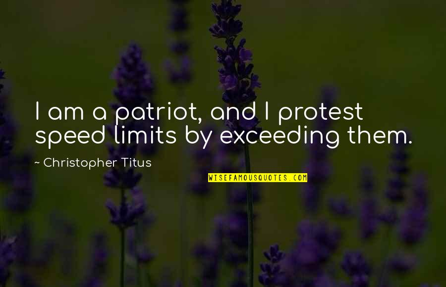 Placeth Quotes By Christopher Titus: I am a patriot, and I protest speed