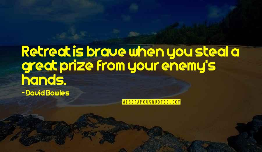 Placeth Quotes By David Bowles: Retreat is brave when you steal a great