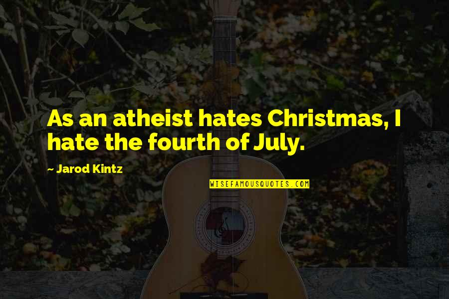 Placeth Quotes By Jarod Kintz: As an atheist hates Christmas, I hate the