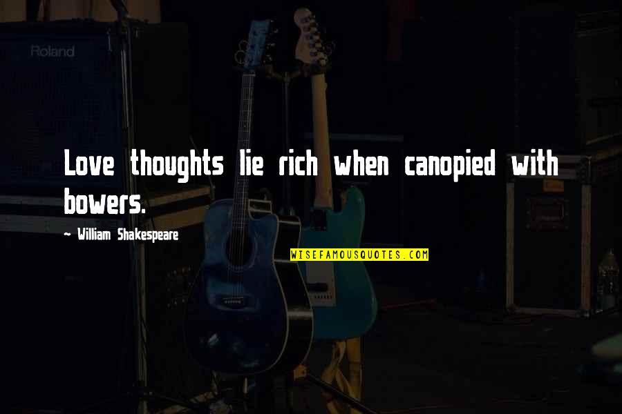 Placeth Quotes By William Shakespeare: Love thoughts lie rich when canopied with bowers.