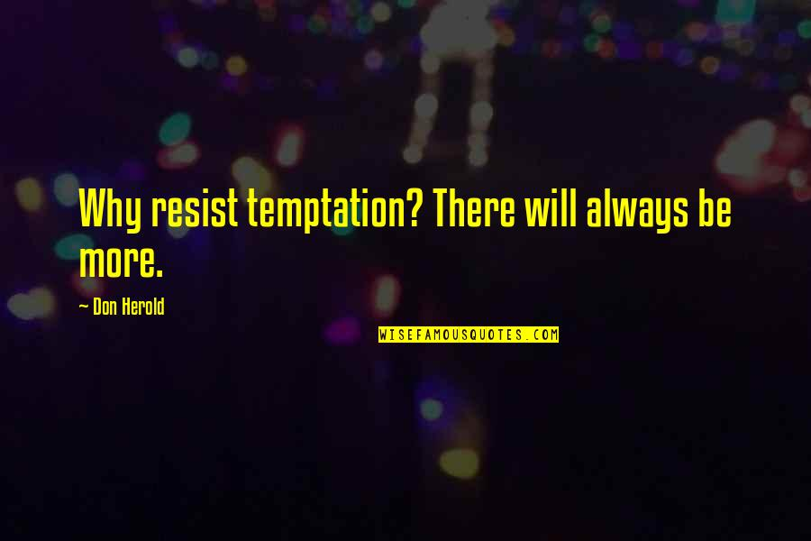 Plagiarism Relating To Art Quotes By Don Herold: Why resist temptation? There will always be more.